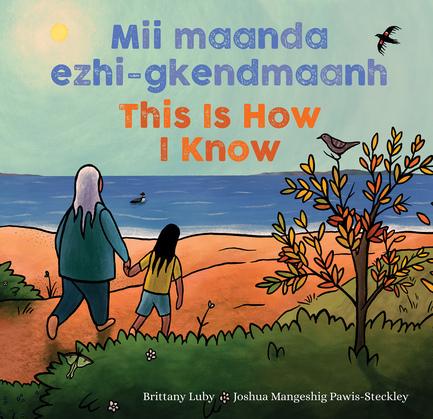 Mii maanda ezhi-gkendmaanh / This Is How I Know