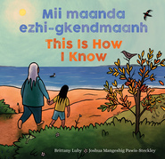 Mii maanda ezhi-gkendmaanh / This Is How I Know
