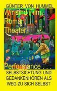 Wir sind Film, Roman, Theater, Performance . . .