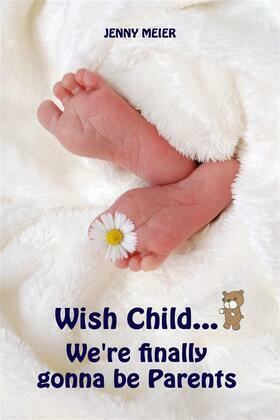 Wish Child...We're finally gonna be Parents