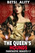 The Queen's Hounds : Fantastic Beasts 17 (Dog Sex Animal Threesome Erotica Double Penetration Anal Sex Erotica Beastiality Erotica Zoophilia Erotica Knotting Erotica)