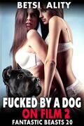 Fucked By A Dog On Film 2 : Fantastic Beasts 20 (Bestiality Zoophilia Knotting Beast Breeding Dog Sex Erotica)