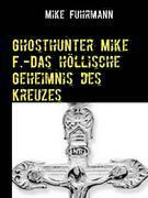 Ghosthunter Mike F.-Das höllische Geheimnis des Kreuzes