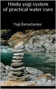 Hindu yogi system of practical water cure