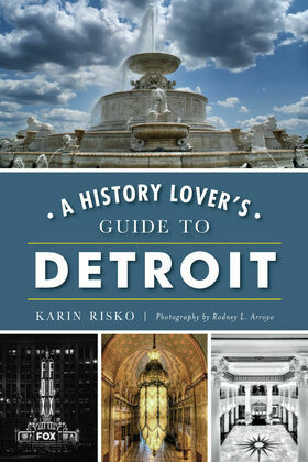 A History Lover's Guide to Detroit