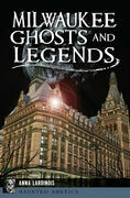 Milwaukee Ghosts and Legends