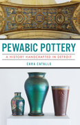 Pewabic Pottery: A History Handcrafted in Detroit