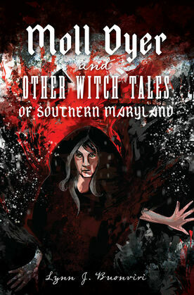 Moll Dyer and Other Witch Tales of Southern Maryland