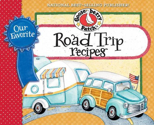 Our Favorite Road Trip Recipes Cookbook: Whether you're hitting the road in your RV, tailgating or taking a family vacation in the 'ol station wagon,