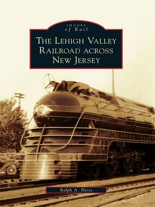 The Lehigh Valley Railroad across New Jersey