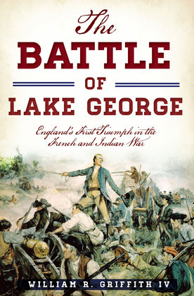 The Battle of Lake George: England's First Triumph in the French and Indian War