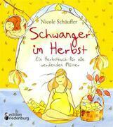 Schwanger im Herbst - Ein Herbstbuch für alle werdenden Mütter