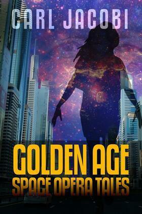 Carl Jacobi: Golden Age Space Opera Tales