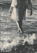 I Want To Be The Voice Inside Your Head