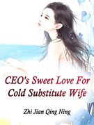 CEO's Sweet Love For Cold Substitute Wife