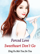 Forced Love: Sweetheart, Don't Go