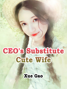 CEO's Substitute Cute Wife