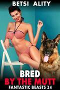 Bred by the Mutt : Fantastic Beasts 24 (Bestiality Breeding Dog Sex Knotting Erotica)