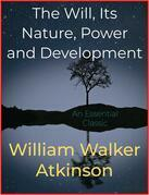 The Will, Its Nature, Power and Development