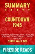 Countdown 1945: The Extraordinary Story of the Atomic Bomb and the 116 Days That Changed the World by Chris Wallace: Summary by Fireside Reads