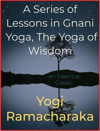 A Series of Lessons in Gnani Yoga, The Yoga of Wisdom