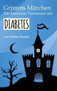 Grimms Märchen. Die kuriosen Versionen mit Diabetes.