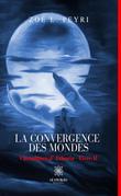 La convergence des mondes - Tome 2