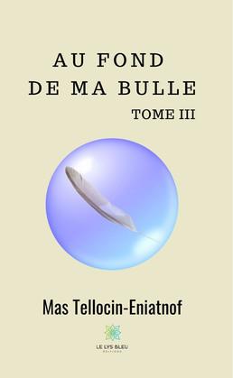 Au fond de ma bulle -  Tome III