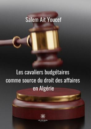 Cavaliers budgétaires comme source du droit des affaires en Algérie