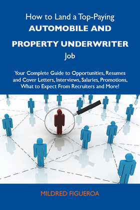 How to Land a Top-Paying Automobile and property underwriter Job: Your Complete Guide to Opportunities, Resumes and Cover Letters, Interviews, Salarie