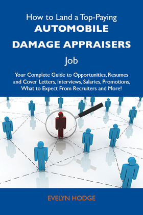 How to Land a Top-Paying Automobile damage appraisers Job: Your Complete Guide to Opportunities, Resumes and Cover Letters, Interviews, Salaries, Prom