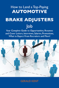How to Land a Top-Paying Automotive brake adjusters Job: Your Complete Guide to Opportunities, Resumes and Cover Letters, Interviews, Salaries, Promotions, What to Expect From Recruiters and More