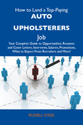 How to Land a Top-Paying Auto upholsterers Job: Your Complete Guide to Opportunities, Resumes and Cover Letters, Interviews, Salaries, Promotions, Wha