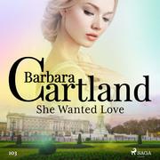 She Wanted Love (Barbara Cartland's Pink Collection 103)
