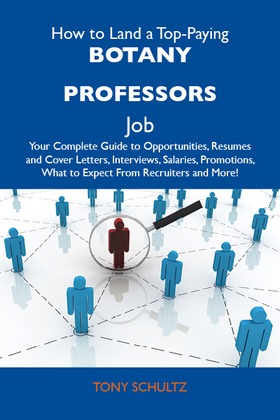 How to Land a Top-Paying Botany professors Job: Your Complete Guide to Opportunities, Resumes and Cover Letters, Interviews, Salaries, Promotions, What to Expect From Recruiters and More