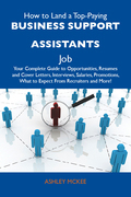 How to Land a Top-Paying Business support assistants Job: Your Complete Guide to Opportunities, Resumes and Cover Letters, Interviews, Salaries, Promotions, What to Expect From Recruiters and More
