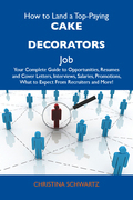 How to Land a Top-Paying Cake decorators Job: Your Complete Guide to Opportunities, Resumes and Cover Letters, Interviews, Salaries, Promotions, What to Expect From Recruiters and More