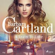 A Train To Love (Barbara Cartland's Pink Collection 124)
