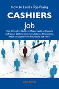 How to Land a Top-Paying Cashiers Job: Your Complete Guide to Opportunities, Resumes and Cover Letters, Interviews, Salaries, Promotions, What to Expe