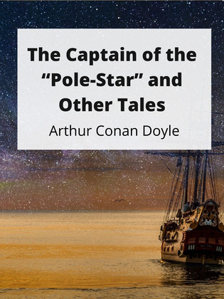 """The Captain of the """"Pole-Star"""" and Other Tales"""