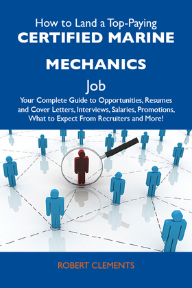 How to Land a Top-Paying Certified marine mechanics  Job: Your Complete Guide to Opportunities, Resumes and Cover Letters, Interviews, Salaries, Promo