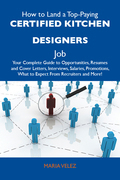 How to Land a Top-Paying Certified kitchen designers Job: Your Complete Guide to Opportunities, Resumes and Cover Letters, Interviews, Salaries, Promotions, What to Expect From Recruiters and More