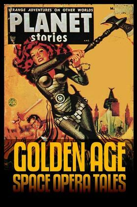 Planet Stories: Golden Age Space Opera Tales (Short Story Fiction Anthology)
