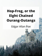 Hop-Frog, or the Eight Chained Ourang-Outangs