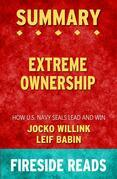 Extreme Ownership: How U.S. Navy SEALs Lead and Win by Jocko Willink and Leif Babin: Summary by Fireside Reads