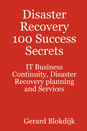 Disaster Recovery 100 Success Secrets - IT Business Continuity, Disaster Recovery planning and Services