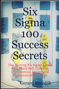 Six Sigma 100 Success Secrets - The Missing Six Sigma Green Belt, Black Belt Training, Certification, Design and Implementation Guide
