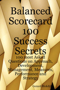 Balanced Scorecard 100 Success Secrets, 100 most Asked Questions on Approach, Development, Management, Measures, Performance and Strategy