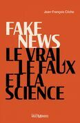 Fake news, le vrai, le faux et la science