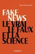 Fake news, le vrai, le faux et la science
